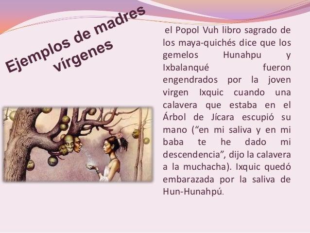 el Popol Vuh libro sagrado delos maya-quichés dice que losgemelos       Hunahpu         yIxbalanqué              fueroneng...