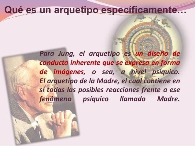 Qué es un arquetipo específicamente…      Para Jung, el arquetipo es un diseño de      conducta inherente que se expresa e...