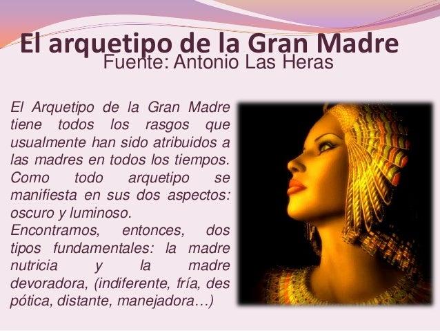 El arquetipo de la Gran Madre              Fuente: Antonio Las HerasEl Arquetipo de la Gran Madretiene todos los rasgos qu...