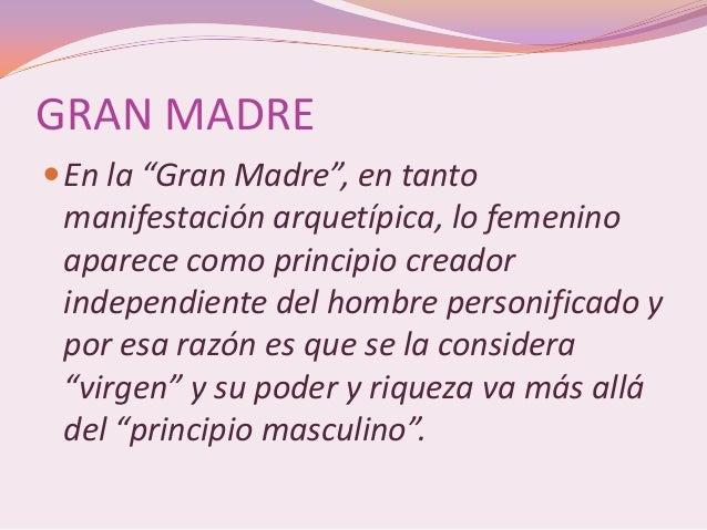 """GRAN MADRE En la """"Gran Madre"""", en tanto manifestación arquetípica, lo femenino aparece como principio creador independien..."""