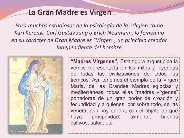 La Gran Madre es Virgen Para muchos estudiosos de la psicología de la religión como Karl Kerenyi, Carl Gustav Jung o Erich...