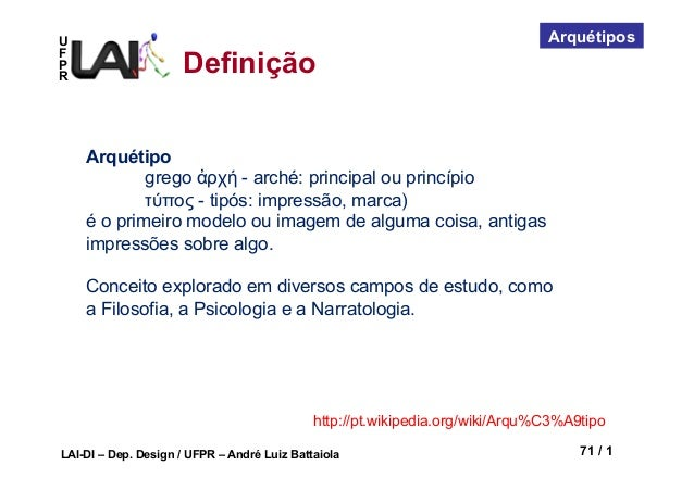 UFPRLAI-DI – Dep. Design / UFPR – André Luiz Battaiola 71 / 1ArquétiposDefiniçãoArquétipogrego ἀρχή - arché: principal ou ...