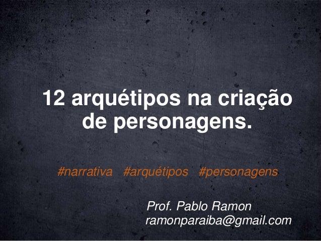 12 arquétipos na criação de personagens. Prof. Pablo Ramon #narrativa #arquétipos #personagens ramonparaiba@gmail.com