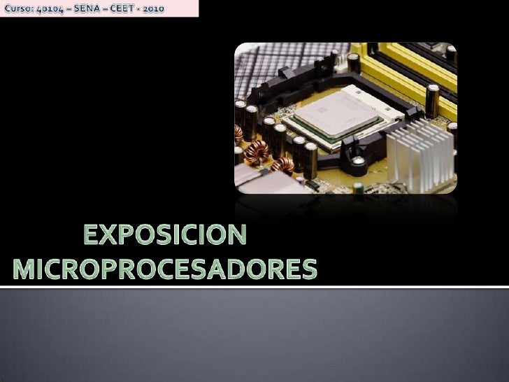 Curso: 40104 – SENA – CEET - 2010<br />EXPOSICION MICROPROCESADORES<br />