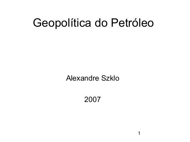 Geopolítica do Petróleo      Alexandre Szklo           2007                        1