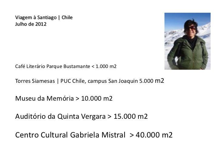 Viagem à Santiago | ChileJulho de 2012Café Literário Parque Bustamante < 1.000 m2Torres Siamesas | PUC Chile, campus San J...