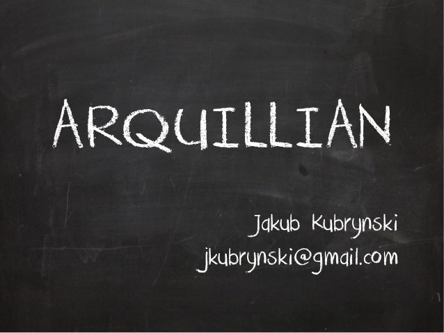ARQUILLIAN Jakub Kubrynski jkubrynski@gmail.com