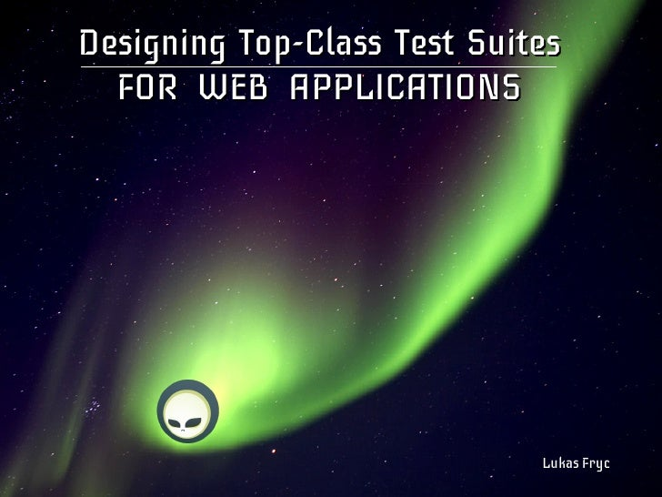 Designing Top-Class Test Suites  FOR WEB APPLICATIONS                             Lukas Fryc