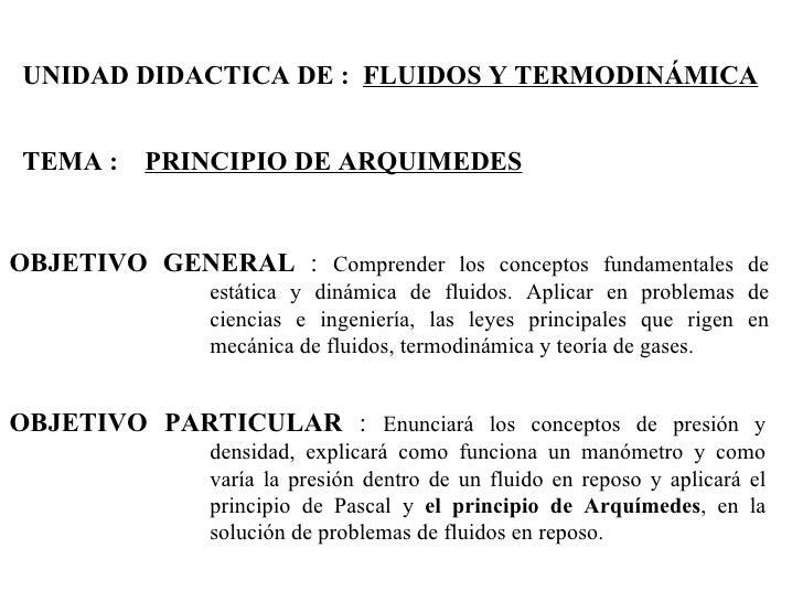 UNIDAD DIDACTICA DE : FLUIDOS Y TERMODINÁMICA TEMA : PRINCIPIO DE ARQUIMEDESOBJETIVO GENERAL : Comprender los conceptos fu...