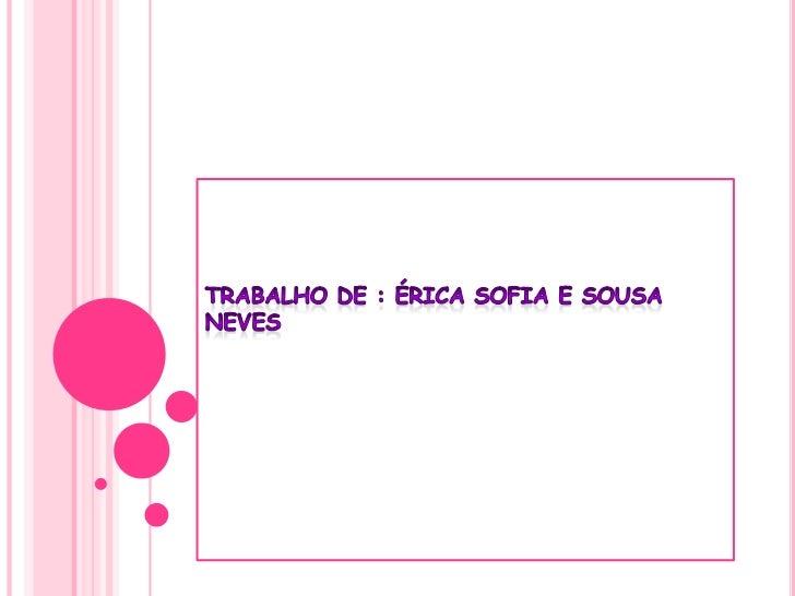 Trabalho de : Érica Sofia e Sousa Neves <br />