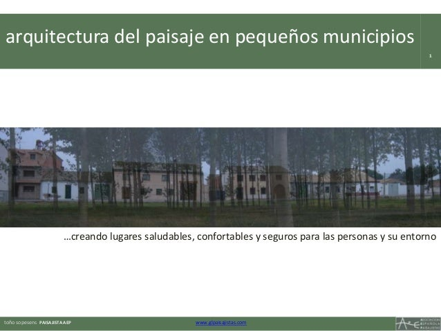 toño sopesens PAISAJISTA AEP www.glpaisajistas.com arquitectura del paisaje en pequeños municipios 1 …creando lugares salu...