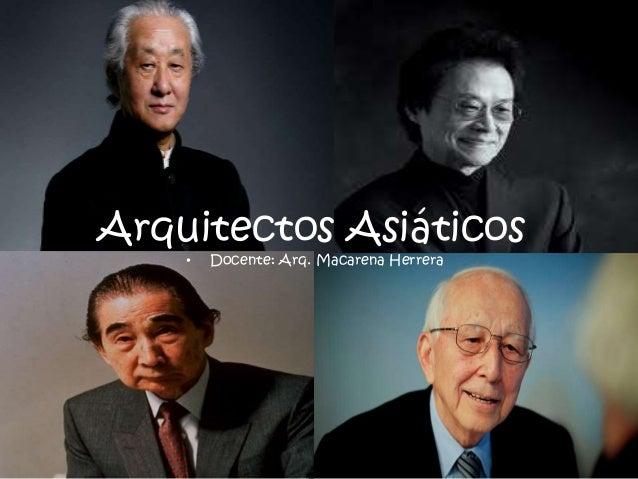 Arquitectos Asiáticos • Docente: Arq. Macarena Herrera