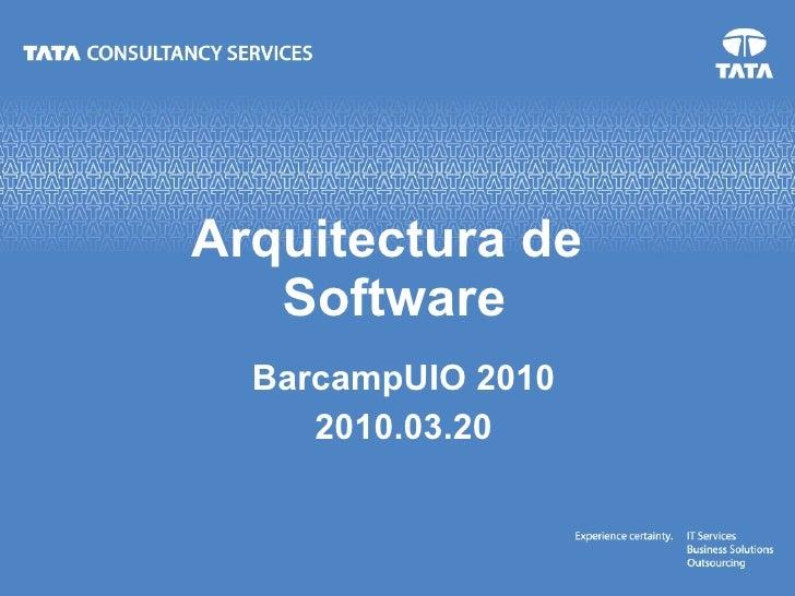 Arquitectura de  Software BarcampUIO 2010 2010.03.20