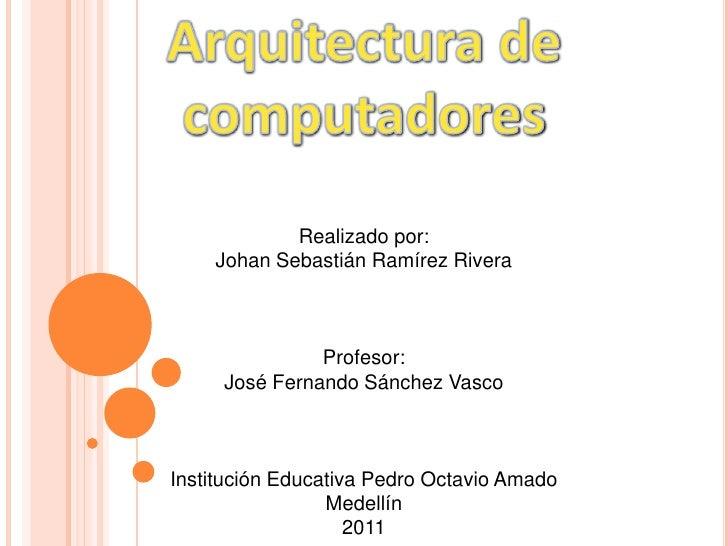 Arquitectura de computadores Realizado por: Johan Sebastián Ramírez Rivera Profesor: José Fernando Sánchez Vasco Instituci...