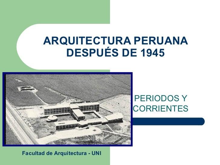 ARQUITECTURA PERUANA           DESPUÉS DE 1945                                 PERIODOS Y                                 ...