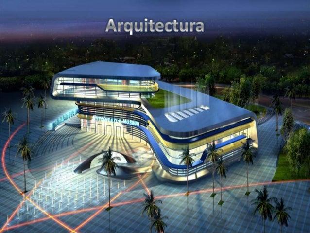 O La arquitectura es el arte y técnica            de proyectar y  diseñar edificios, obras estructuras   y espacios que fo...