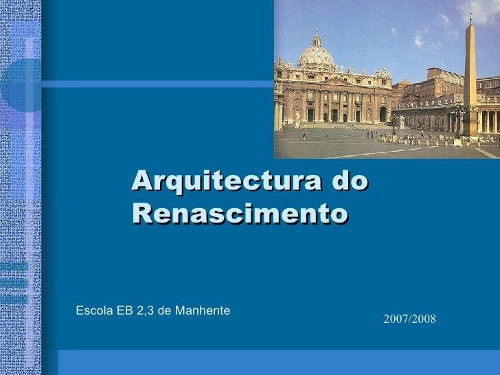 Arquitectura do Renascimento Escola EB 2,3 de Manhente 2007/2008