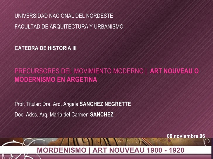 UNIVERSIDAD NACIONAL DEL NORDESTE FACULTAD DE ARQUITECTURA Y URBANISMO CATEDRA DE HISTORIA III PRECURSORES DEL MOVIMIENTO ...