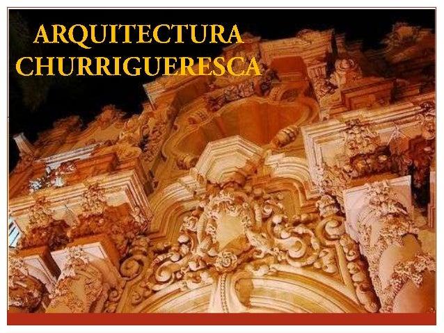  El término churrigueresco proviene del apellido Churriguera.  Los Churriguera fueron una familia de arquitectos barroco...