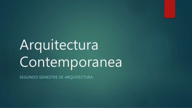 Arquitectura Contemporanea SEGUNDO SEMESTRE DE ARQUITECTURA