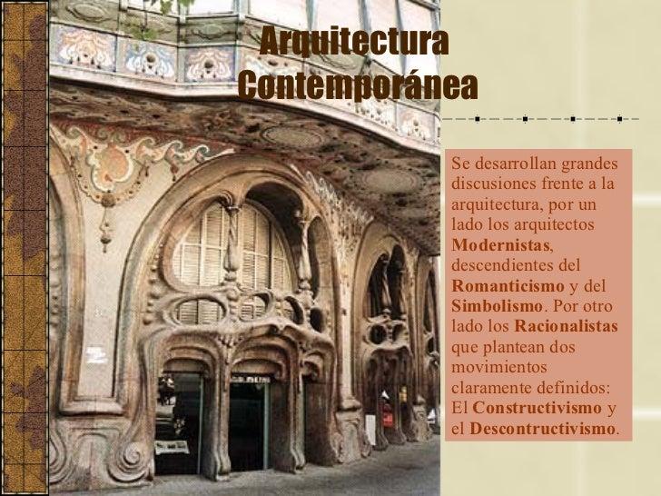 Arquitectura  Contemporánea Se desarrollan grandes discusiones frente a la arquitectura, por un lado los arquitectos  Mode...
