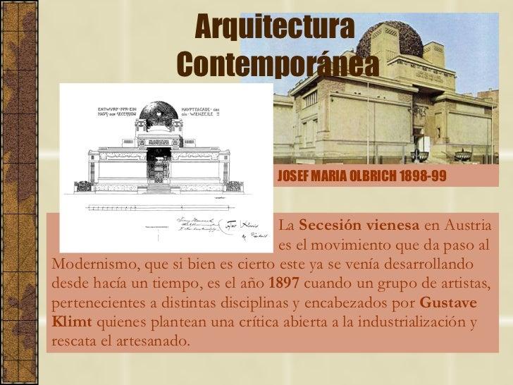 Arquitectura  Contemporánea La  Secesión vienesa  en Austria    es el movimiento que da paso al Modernismo, que si bien es...
