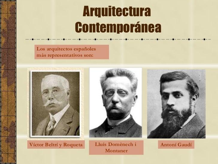 Arquitectura  Contemporánea Los arquitectos españoles más representativos son: Antoní Gaudí Víctor Beltrí y Roqueta Lluís ...
