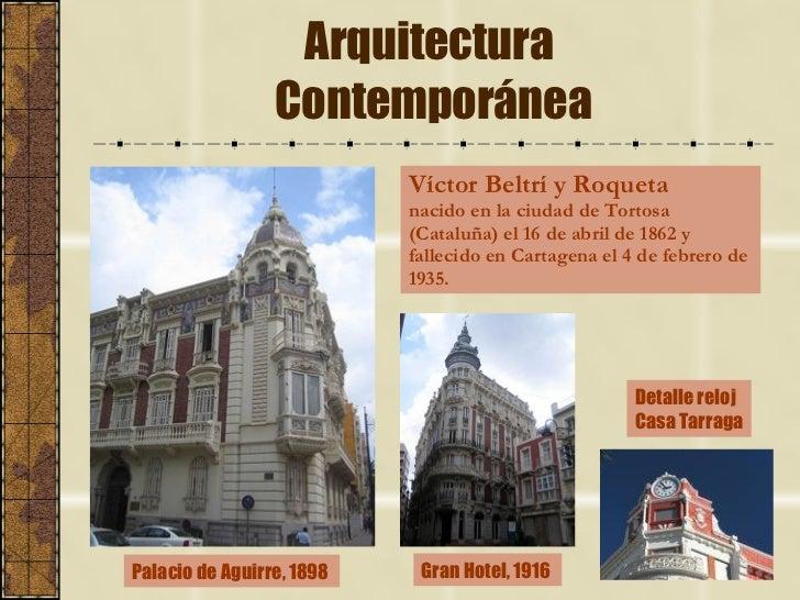 Arquitectura  Contemporánea Víctor Beltrí y Roqueta nacido en la ciudad de Tortosa  (Cataluña) el 16 de abril de 1862 y  f...