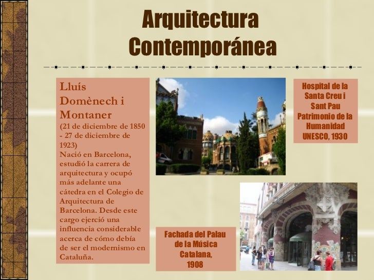 Arquitectura  Contemporánea Lluís Domènech i  Montaner   (21 de diciembre de 1850 - 27 de diciembre de 1923)  Nació en Bar...