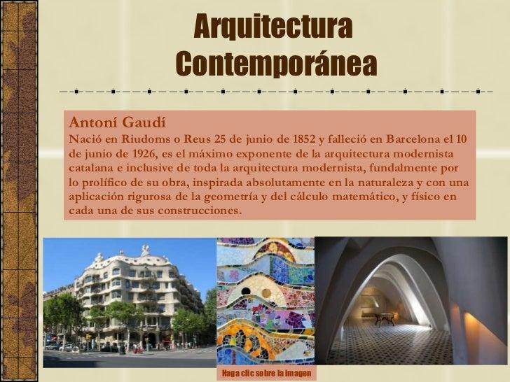 Arquitectura  Contemporánea Antoní Gaudí   Nació en Riudoms o Reus 25 de junio de 1852 y falleció en Barcelona el 10 de ju...