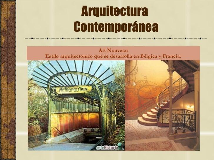 Arquitectura  Contemporánea Art Nouveau Estilo arquitectónico que se desarrolla en Bélgica y Francia.