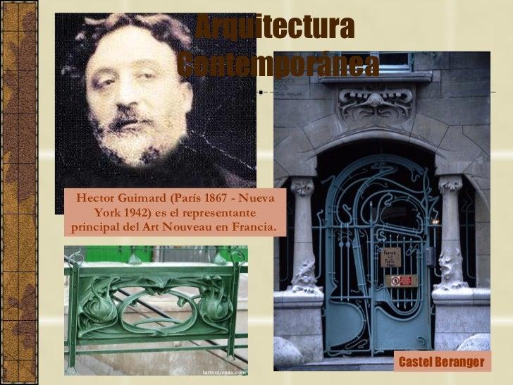 Arquitectura  Contemporánea Hector Guimard (París 1867 - Nueva York 1942) es el representante principal del Art Nouveau en...