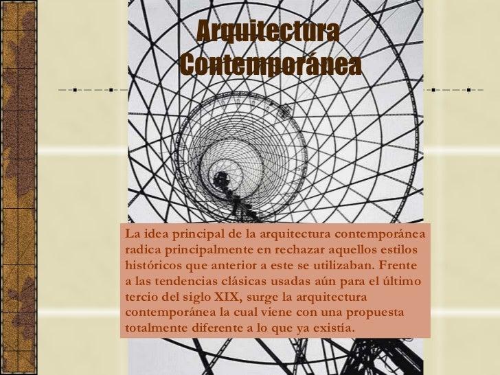 Arquitectura  Contemporánea La idea principal de la arquitectura contemporánea radica principalmente en rechazar aquellos ...