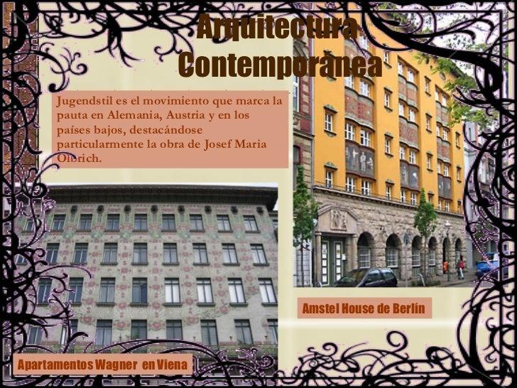 Arquitectura  Contemporánea Jugendstil es el movimiento que marca la pauta en Alemania, Austria y en los países bajos, des...