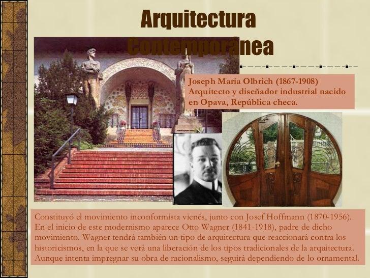 Arquitectura  Contemporánea Joseph Maria Olbrich (1867-1908) Arquitecto y diseñador industrial nacido en Opava, República ...