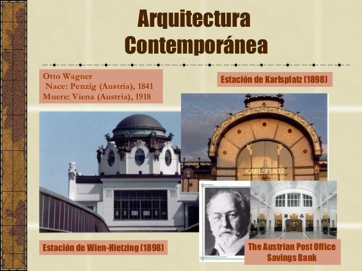 Arquitectura  Contemporánea Otto Wagner Nace: Penzig (Austria), 1841  Muere: Viena (Austria), 1918 Estación de Wien-Hietzi...