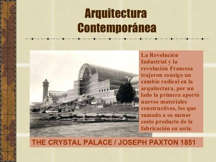 Arquitectura  Contemporánea La Revolución Industrial y la revolución Francesa trajeron consigo un cambio radical en la arq...