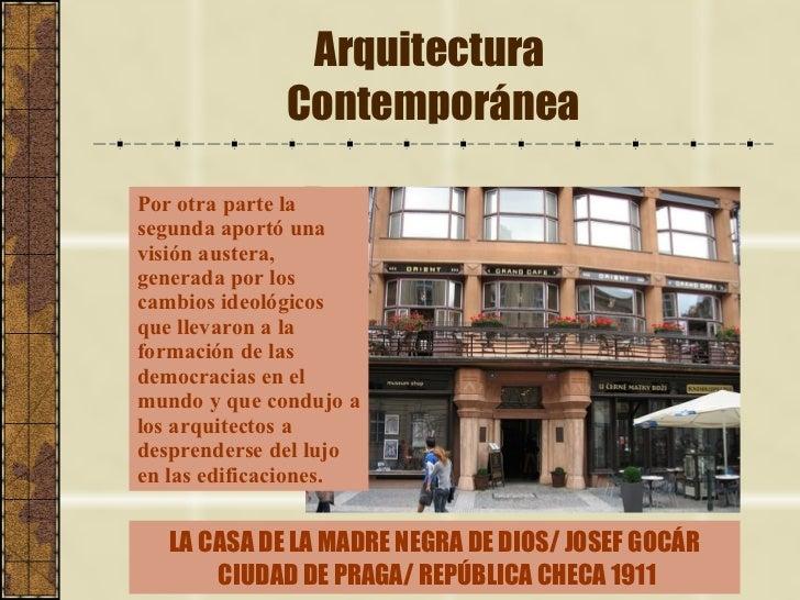 Arquitectura  Contemporánea Por otra parte la segunda aportó una visión austera, generada por los cambios ideológicos que ...