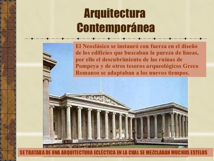 Arquitectura  Contemporánea El Neoclásico se instauró con fuerza en el diseño de los edificios que buscaban la pureza de l...