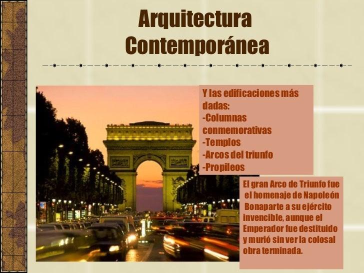 Arquitectura  Contemporánea Y las edificaciones más dadas: -Columnas conmemorativas -Templos -Arcos del triunfo -Propileos...