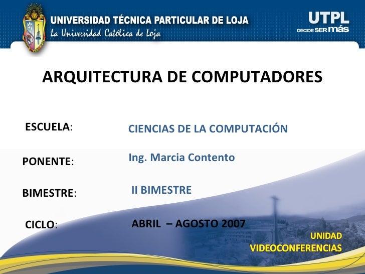 ESCUELA : PONENTE : BIMESTRE : ARQUITECTURA DE COMPUTADORES CICLO : CIENCIAS DE LA COMPUTACIÓN II BIMESTRE Ing. Marcia Con...