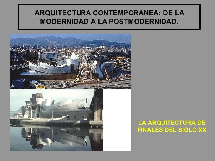 ARQUITECTURA CONTEMPORÁNEA: DE LA MODERNIDAD A LA POSTMODERNIDAD. LA ARQUITECTURA DE FINALES DEL SIGLO XX