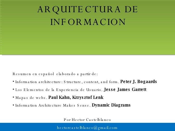 ARQUITECTURA DE INFORMACION <ul><li>Resumen en español  elaborado a partir de: </li></ul><ul><li>Information architecture:...