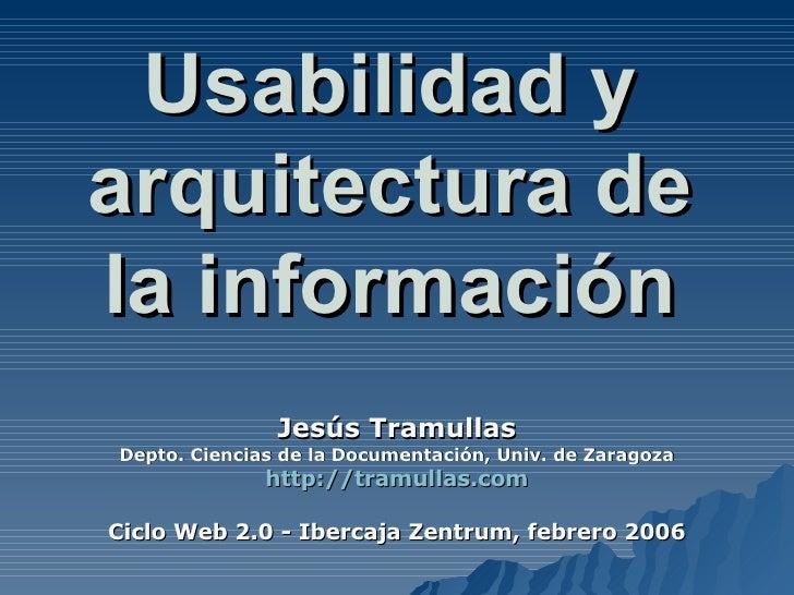 Usabilidad y arquitectura de la información Jesús Tramullas Depto. Ciencias de la Documentación, Univ. de Zaragoza http://...