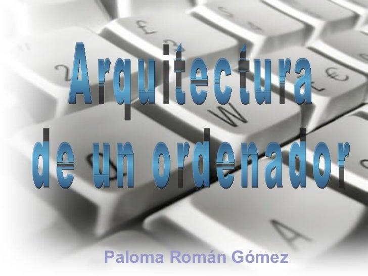 Paloma Román Gómez Arquitectura  de un ordenador