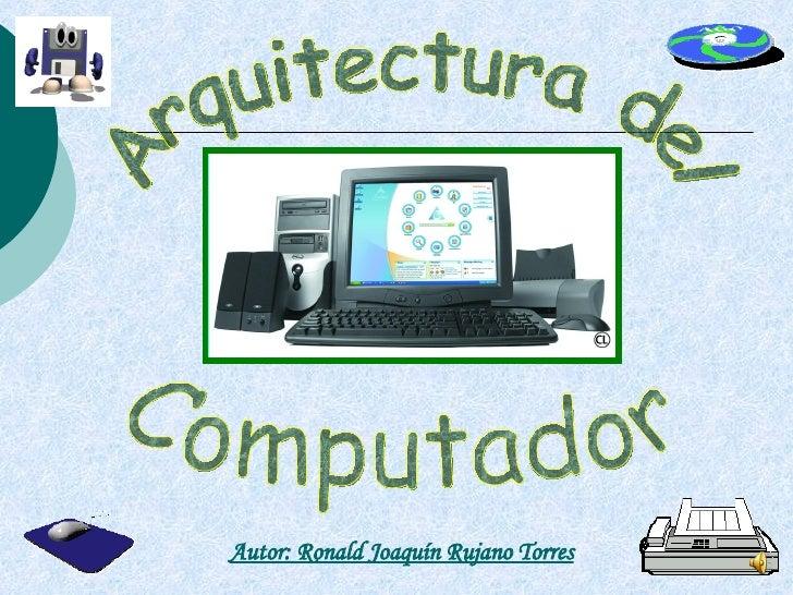 Arquitectura del Computador Autor: Ronald Joaquín Rujano Torres