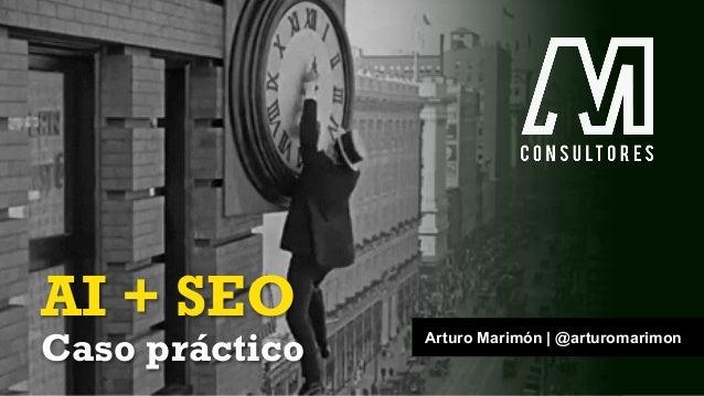AI + SEO Caso práctico Arturo Marimón | @arturomarimon