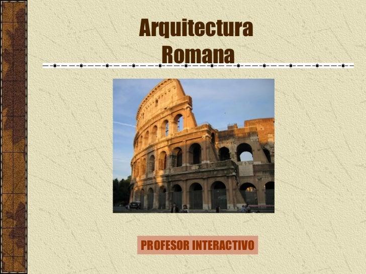 Arquitectura  Romana PROFESOR INTERACTIVO