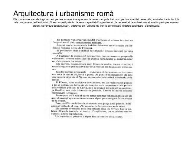 Arquitectura i urbanisme romà Els romans es van distingir no tant per les innovacions que van fer en el camp de l'art com ...
