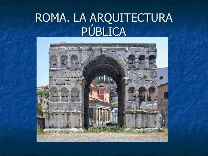ROMA. LA ARQUITECTURA PÚBLICA